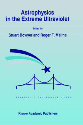 Astrophysics in the Extreme Ultraviolet: Proceedings of Colloquium No. 152 of the International Astronomical Union, held in Berkeley, California, March 27-30, 1995