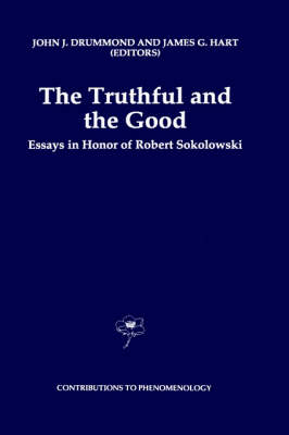 The Truthful and the Good: Essays in Honor of Robert Sokolowski