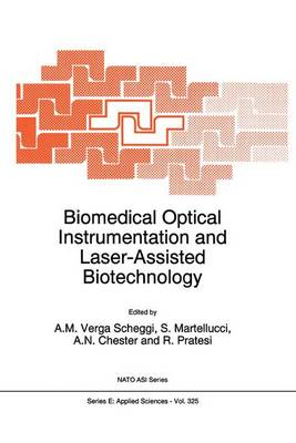 Biomedical Optical Instrumentation and Laser-Assisted Biotechnology: Proceedings of the NATO Advanced Study Institute, Erice, Italy, November 10-22, 1995