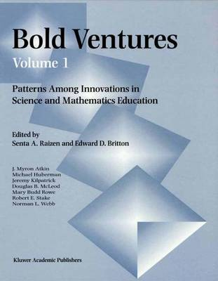 Bold Ventures: Patterns Among Innovations in Science and Mathematics Education: v. 1