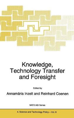 Knowledge, Technology Transfer and Foresight: Proceedings of the NATO Advanced Research Workshop, Budapest, Hungary, October 12-14, 1995