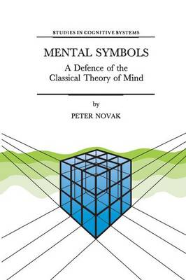Mental Symbols: A Defence of the Classical Theory of Mind