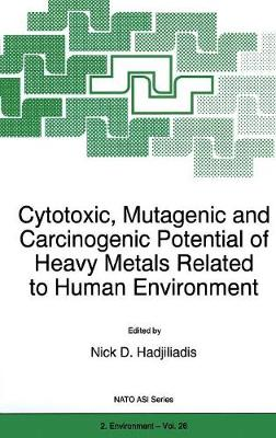 Cytotoxic, Mutagenic and Carcinogenic Potential of Heavy Metals Related to Human Environment: Proceedings of the NATO Advanced Study Institute, Przesieka, Poland, 15-26 June 1996