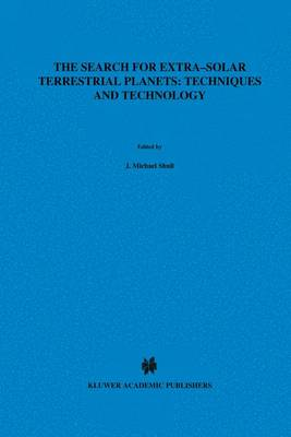 The Search for Extra-Solar Terrestrial Planets: Proceedings of a Conference Held in Boulder, Colorado, May 14-17, 1995: 1997