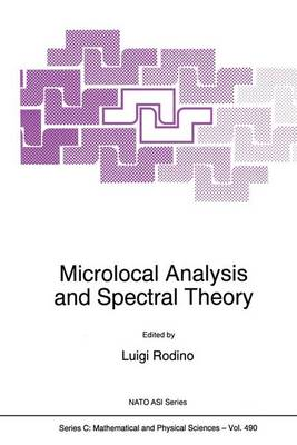 Microlocal Analysis and Spectral Theory: Proceedings of the NATO Advanced Study Institute, Il Ciocco, Castelvecchio Pascoli (Lucca), Italy, 23 September-3 October 1996