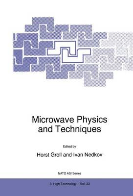 Microwave Physics and Techniques: Proceedings of the NATO Advanced Research Workshop, Sozopol, Bulgaria, September 30-October 5 1996