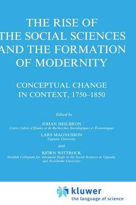 The Rise of the Social Sciences and the Formation of Modernity: Conceptual Change in Context, 1750-1850