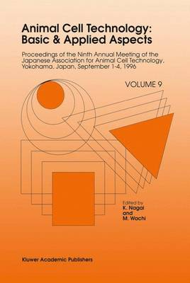 Animal Cell Technology: Basic & Applied Aspects: Proceedings of the Ninth Annual Meeting of the Japanese Association for Animal Cell Technology, Yokohama, Japan, September 1-4, 1996