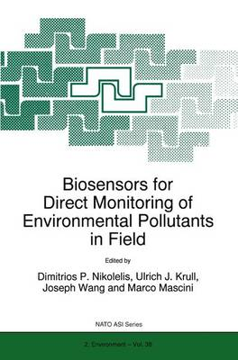 Biosensors for Direct Monitoring of Environmental Pollutants in Field: Proceedings of the NATO Advanced Research Workshop, Smolenice, Slovakia, May 4-8, 1997