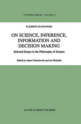 On Science, Inference, Information and Decision Making: Selected Essays in the Philosophy of Science