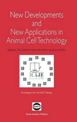 New Developments and New Applications in Animal Cell Technology: Proceedings of the 15th ESACT Meeting