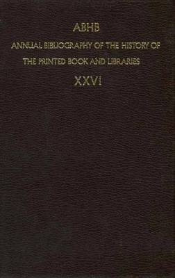 Annual Bibliography of the History of the Printed Book and Libraries: v. 26