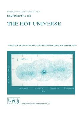 The Hot Universe: Proceedings of the 188th Symposium of the International Astronomical Union Held in Kyoto, Japan, August 26-30, 1997