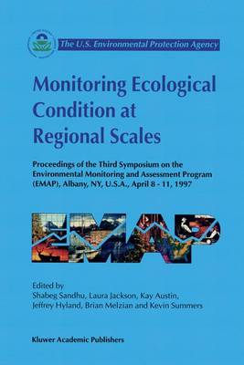 Monitoring Ecological Condition at Regional Scales: Proceedings of the Third Symposium on the Environmental Monitoring and Assessment Program (EMAP), Albany, NY, U.S.A., April 8-11, 1997
