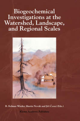 Biogeochemical Investigations at Watershed, Landscape, and Regional Scales: Refereed papers from BIOGEOMON, The Third International Symposium on Ecosystem Behavior; Co-Sponsored by Villanova University and the Czech Geological Survey; held at Villanova Un