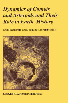 Dynamics of Comets and Asteroids and Their Role in Earth History: Proceedings of a Workshop held at the Dynic Astropark `Ten-Kyu-Kan', August 14-18, 1997