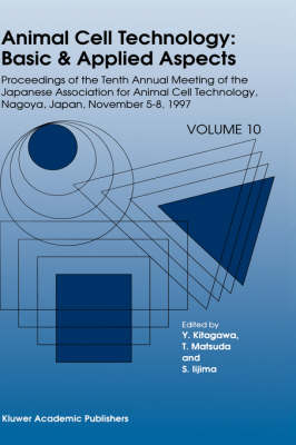 Animal Cell Technology: Basic & Applied Aspects: Proceedings of the Tenth Annual Meeting of the Japanese Association for Animal Cell Technology, Nagoya, November 5-8, 1997