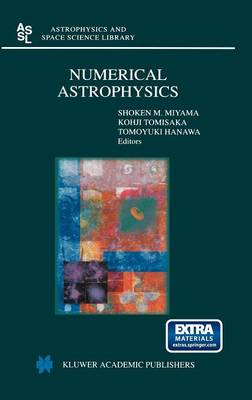 Numerical Astrophysics: Proceedings of the International Conference on Numerical Astrophysics 1998 (NAP98), held at the National Olympic Memorial Youth Center, Tokyo, Japan, March 10-13, 1998