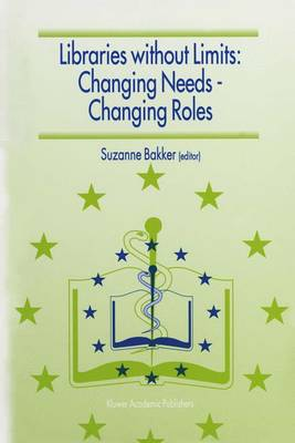 Libraries without Limits: Changing Needs - Changing Roles: Proceedings of the 6th European Conference of Medical and Health Libraries, Utrecht, 22-27 June 1998