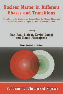 Nuclear Matter in Different Phases and Transitions: Proceedings of the Workshop Nuclear Matter in Differential Phases and Transitions, March 31-April 10, 1998, Les Houches, France