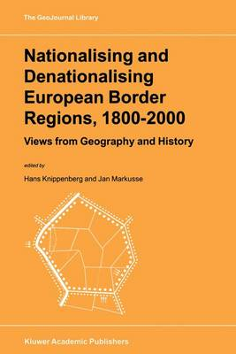 Nationalising and Denationalising European Border Regions, 1800-2000: Views from Geography and History