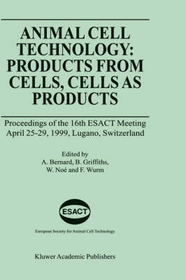 Animal Cell Technology: Products from Cells, Cells as Products: Proceedings of the 16th ESACT Meeting April 25-29, 1999, Lugano, Switzerland
