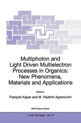 Multiphoton and Light Driven Multielectron Processes in Organics: New Phenomena, Materials and Applications: Proceedings of the NATO Advanced Research Workshop on Multiphoton and Light Driven Multielectron Processes in Organics: New Phenomena, Materials a