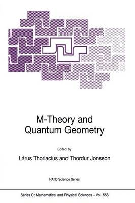 M-theory and Quantum Geometry: M-Theory and Quantum Geometry Proceedings of the NATO Advanced Study Institute on Quantum Geometry, Held in Akureyri, Iceland, on August 9-20, 1999