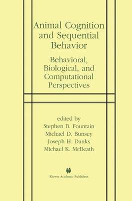Animal Cognition and Sequential Behavior: Behavioral, Biological, and Computational Perspectives