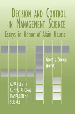 Decision & Control in Management Science: Essays in Honor of Alain Haurie