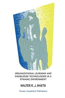 Organizational Learning and Knowledge Technologies in a Dynamic Environment