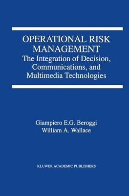 Operational Risk Management: The Integration of Decision, Communications, and Multimedia Technologies