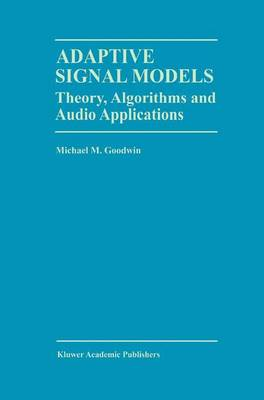 Adaptive Signal Models: Theory, Algorithms, and Audio Applications