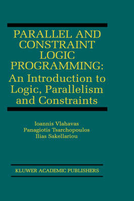 Parallel and Constraint Logic Programming: An Introduction to Logic, Parallelism and Constraints
