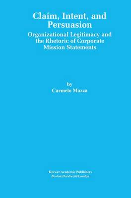 Claim, Intent, and Persuasion: Organizational Legitimacy and the Rhetoric of Corporate Mission Statements