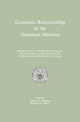 Economic Restructuring of the American Midwest: Proceedings of the Midwest Economic Restructuring Conference of the Federal Reserve Bank of Cleveland