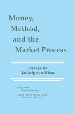 Money, Method, and the Market Process: Essays by Ludwig von Mises