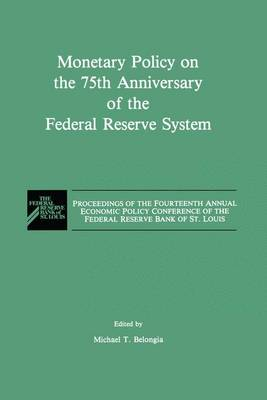 Monetary Policy on the 75th Anniversary of the Federal Reserve System: Proceedings of the Fourteenth Annual Economic Policy Conference of the Federal Reserve Bank of St. Louis