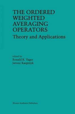 The Ordered Weighted Averaging Operators: Theory and Applications