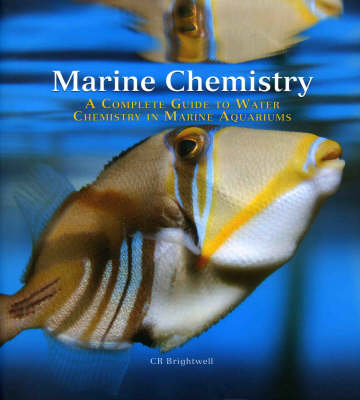 Marine Chemistry: A Complete Guide to Water Chemistry for the Marine Aquarium