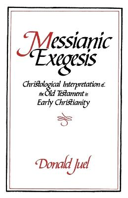 Messianic Exegesis: Christological Interpretations of the Old Testament in Early Christianity