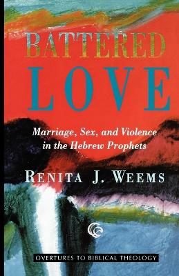 Battered Love: Marriage, Sex and Violence in the Hebrew Prophets