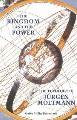 The Kingdom and the Power: the Theology of Jeurgen Moltmann