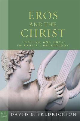Eros and the Christ: Longing and Envy in Paul's Christology