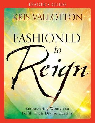 Fashioned to Reign Leader's Guide: Empowering Women to Fulfill Their Divine Destiny