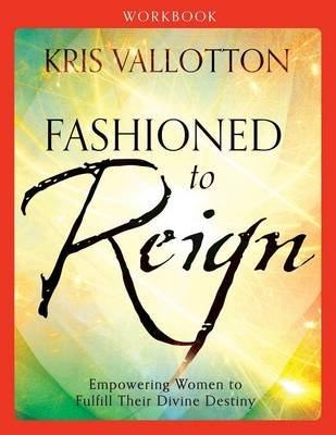 Fashioned to Reign Workbook: Empowering Women to Fulfill Their Divine Destiny