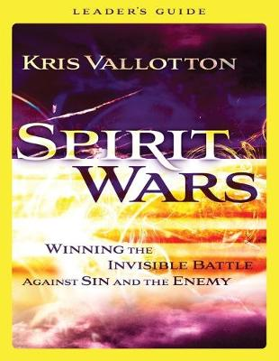 Spirit Wars Leader's Guide: Winning the Invisible Battle Against Sin and the Enemy