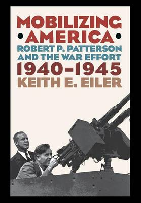 Mobilizing America: Robert P. Patterson and the War Effort, 1940-1945