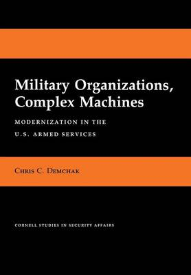 Military Organizations, Complex Machines: Modernization in the U.S. Armed Services