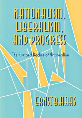 Nationalism, Liberalism, and Progress: The Rise and Decline of Nationalism